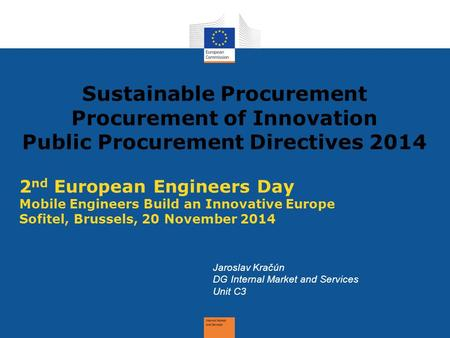 Sustainable Procurement Procurement of Innovation Public Procurement Directives 2014 2 nd European Engineers Day Mobile Engineers Build an Innovative Europe.