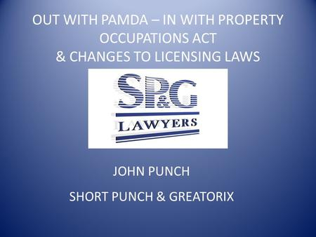 OUT WITH PAMDA – IN WITH PROPERTY OCCUPATIONS ACT & CHANGES TO LICENSING LAWS JOHN PUNCH SHORT PUNCH & GREATORIX.