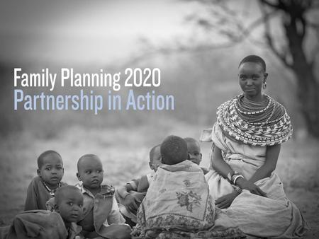 Family Planning 2020 Valerie DeFillipo. Overview | 2012 London Summit  Family Planning 2020 (FP2020) is an outcome of the 2012 London Summit on Family.