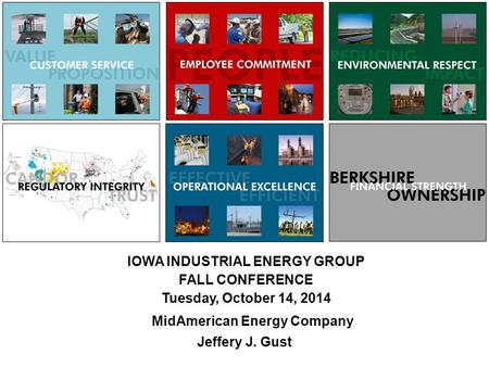 Jeffery J. Gust IOWA INDUSTRIAL ENERGY GROUP FALL CONFERENCE Tuesday, October 14, 2014 MidAmerican Energy Company.