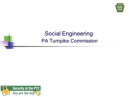 "Social Engineering PA Turnpike Commission. ""Social Engineering is the practice of obtaining confidential information by manipulation of legitimate users"""