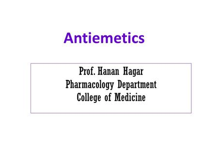 Antiemetics Prof. Hanan Hagar Pharmacology Department College of Medicine.