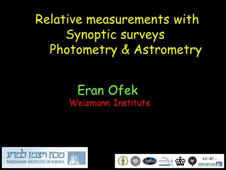 Relative measurements with Synoptic surveys I.Photometry & Astrometry Eran Ofek Weizmann Institute.
