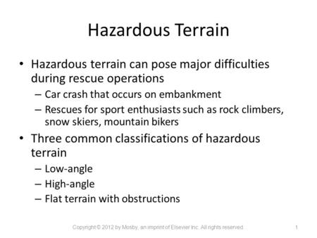 Hazardous Terrain Hazardous terrain can pose major difficulties during rescue operations – Car crash that occurs on embankment – Rescues for sport enthusiasts.