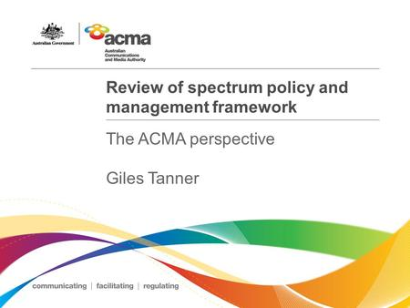 Review of spectrum policy and management framework The ACMA perspective Giles Tanner.