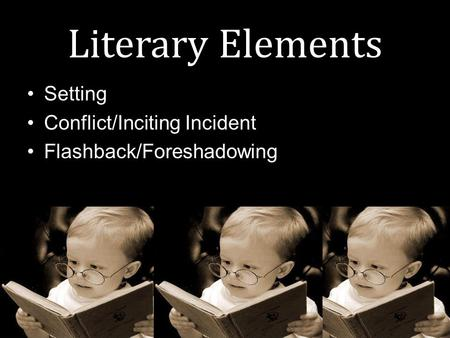 Literary Elements Setting Conflict/Inciting Incident