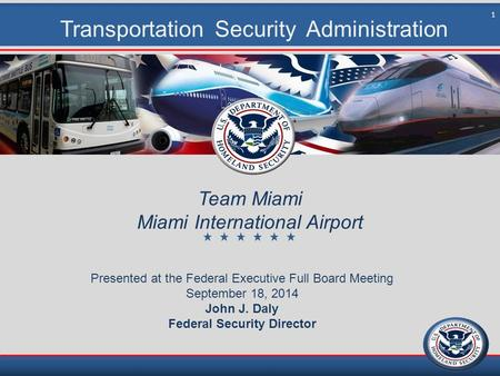 Transportation Security Administration Team Miami Miami International Airport Presented at the Federal Executive Full Board Meeting September 18, 2014.