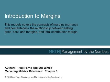 Introduction to Margins This module covers the concepts of margins (currency and percentages), the relationship between selling price, cost, and margins,