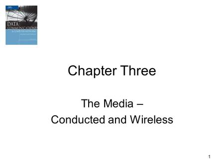 1 Chapter Three The Media – Conducted and Wireless.