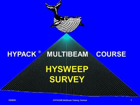 7/2/20151 HYSWEEP SURVEY HYPACK ® MULTIBEAM COURSE 7/2/20151HYPACK® Multibeam Training Seminar.
