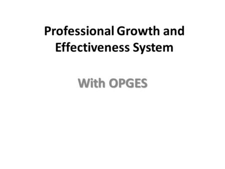 Professional Growth and Effectiveness System With OPGES.
