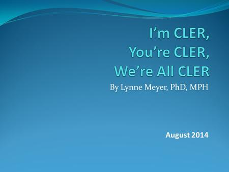 By Lynne Meyer, PhD, MPH August 2014. What is CLER? CLER Site Visits are required by the ACGME every 18 months (similar style to JCAHO) Focuses on the.