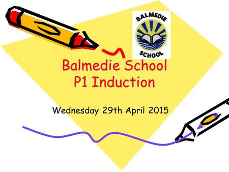 Balmedie School P1 Induction Wednesday 29th April 2015.