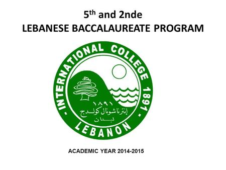 5 th and 2nde LEBANESE BACCALAUREATE PROGRAM ACADEMIC YEAR 2014-2015.
