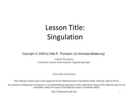 Lesson Title: Singulation Dale R. Thompson Computer Science and Computer Engineering Dept. University of Arkansas  1 This material.
