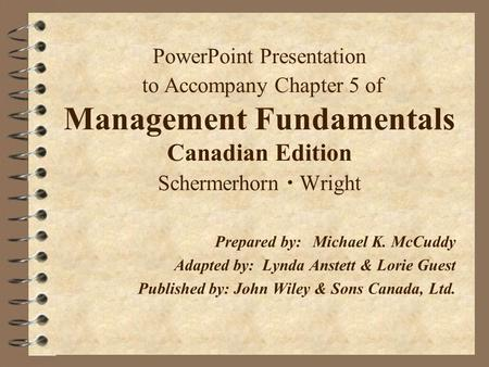 PowerPoint Presentation to Accompany Chapter 5 of Management Fundamentals Canadian Edition Schermerhorn  Wright Prepared by:	Michael K. McCuddy Adapted.
