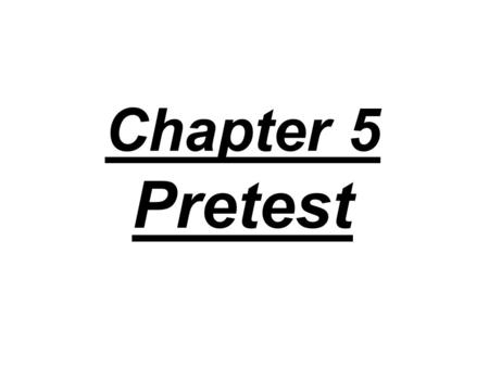 Chapter 5 Pretest.