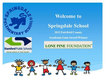 Welcome to Springdale School 2012 Fairfield County Academic Gain Award Winner.
