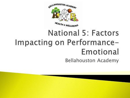 Bellahouston Academy.  Emotional factors can impact your performance in a negative or a positive way.  Examples of emotional factors include;  Anger.