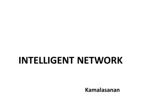 INTELLIGENT NETWORK Kamalasanan. IN - Network SSP Service switching point IP Intelligent peripheral SCP Service control point SMP Service management point.