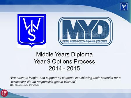 Middle Years Diploma Year 9 Options Process 2014 - 2015 'We strive to inspire and support all students in achieving their potential for a successful life.