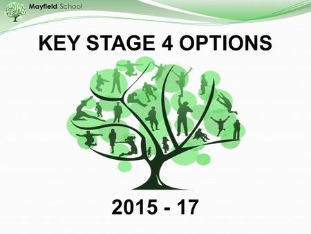 Mayfield School KEY STAGE 4 OPTIONS 2015 - 17. Mayfield School CORE SUBJECTS You will study: Number of GCSEs (or equivalent) English Language & Literature2.
