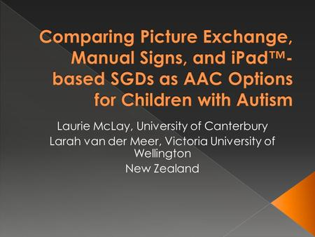 Laurie McLay, University of Canterbury Larah van der Meer, Victoria University of Wellington New Zealand.