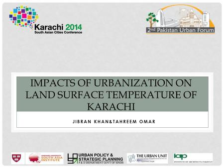 JIBRAN KHAN 1* &TAHREEM OMAR 2 JIBRAN KHAN&TAHREEM OMAR IMPACTS OF URBANIZATION ON LAND SURFACE TEMPERATURE OF KARACHI.