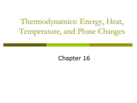 Thermodynamics: Energy, Heat, Temperature, and Phase Changes Chapter 16.