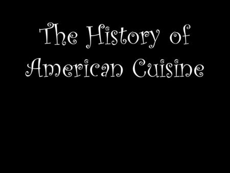 "The History of American Cuisine. Set up your notes as Cornell notes, writing the question or statement in the ""notes"" section and the answer in the ""cues"""