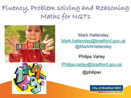Fluency, Problem solving and Reasoning Maths for NQTs Mark Philipa Varley