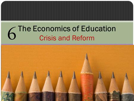 "The Economics of Education Crisis and Reform 6. Introduction Effectiveness of the US education system The US education ""crisis"" Alternative ways of offering."