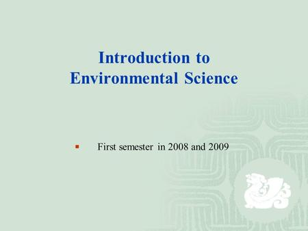 Introduction to <strong>Environmental</strong> Science  First semester in 2008 and 2009.