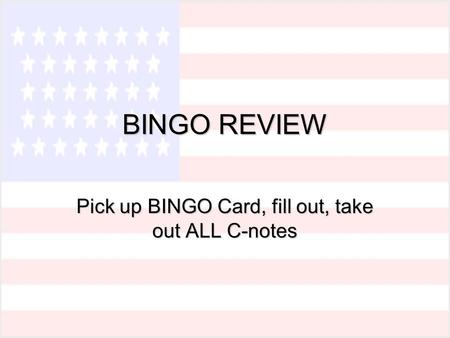 BINGO REVIEW Pick up BINGO Card, fill out, take out ALL C-notes.