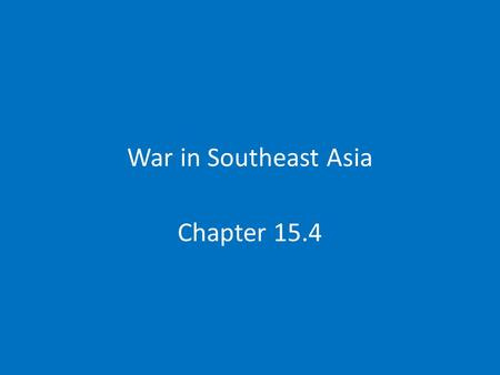 War in Southeast Asia Chapter 15.4. Indochina After WWII 30 years of conflict 1946-1954- French colonialism 1955-1975-American Japan Overran Indochina.