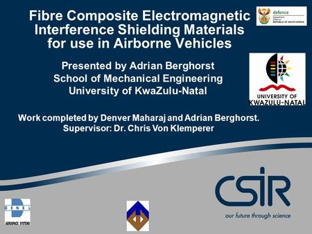 Fibre Composite Electromagnetic Interference Shielding Materials for use in Airborne Vehicles Presented by Adrian Berghorst School of Mechanical Engineering.