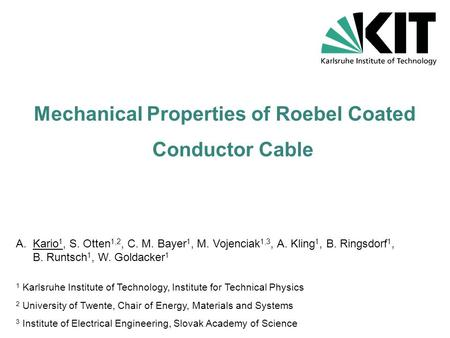 Mechanical Properties of Roebel Coated Conductor Cable A.Kario 1, S. Otten 1,2, C. M. Bayer 1, M. Vojenciak 1,3, A. Kling 1, B. Ringsdorf 1, B. Runtsch.