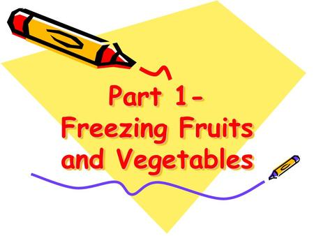 Part 1- Freezing Fruits and Vegetables