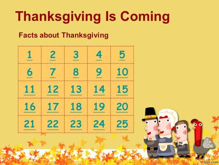 Thanksgiving Is Coming Facts about Thanksgiving 12345 678910 1112131415 1617181920 2122232425.