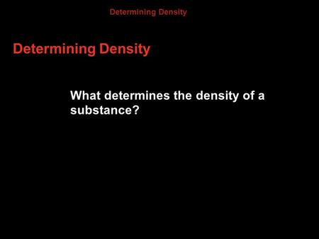 Determining Density What determines the density of a substance? 3.4.