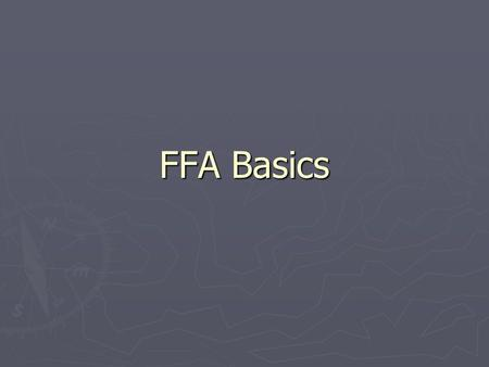 FFA Basics. ► Gain an Understanding what the FFA represents ► Understand Opportunities available in the FFA Objectives.