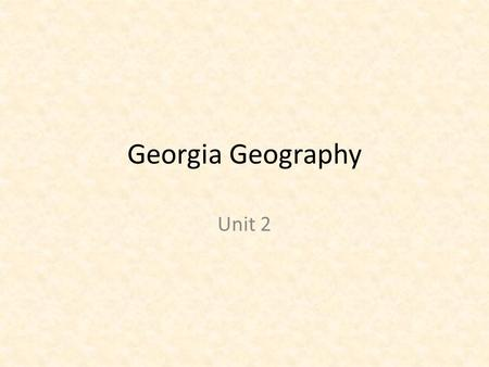 Georgia Geography Unit 2. Do Now Read this question silently and thing about the answer in your head: In which region of the United States is Georgia.