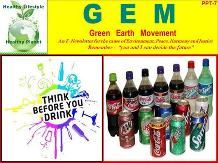 "PPT-7 Green Earth Movement An E-Newsletter for the cause of Environment, Peace, Harmony and Justice Remember - ""you and I can decide the future"""
