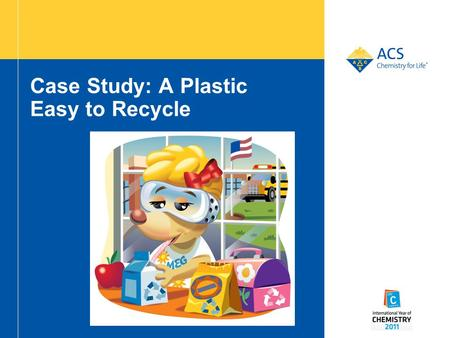 Case Study: A Plastic Easy to Recycle. 2 Polylactic Acid (PLA) Plastic PLA is a new plastic made from corn instead of oil.
