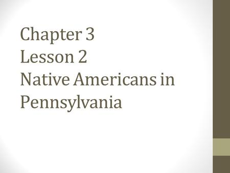 Chapter 3 Lesson 2 Native Americans in Pennsylvania.
