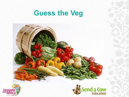 Guess the Veg. Our food comes from all over the world! A lot of our food comes from the continent of Africa. This includes a lot of the fruit and vegetables.