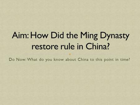 Do Now: What do you know about China to this point in time?