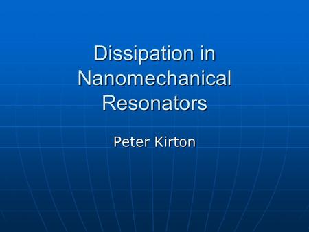 Dissipation in Nanomechanical Resonators Peter Kirton.