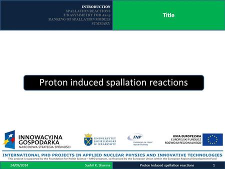 INTRODUCTION SPALLATION REACTIONS F/B ASYMMETRY FOR Au+p RANKING OF SPALLATION MODELS SUMMARY Title 24/09/2014 Sushil K. Sharma Proton induced spallation.
