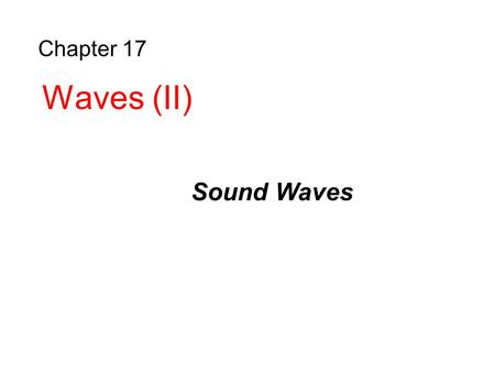 Chapter 17 Waves (II) Sound Waves. Supersonic Speeds, Shock Waves Sound Waves Speed of Sound Pressure Fluctuation in Sound Waves Interference Intensity.